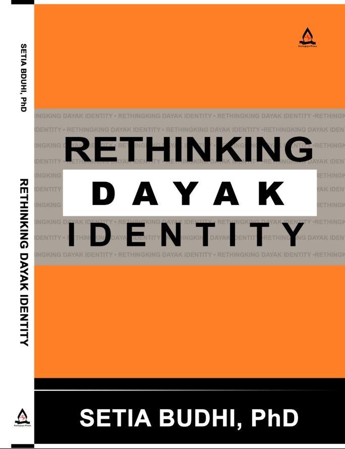 Rethinking Dayak Identity Dr Setia Budhi
